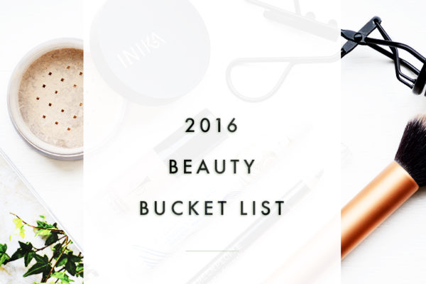 Your 2016 Beauty Bucket List